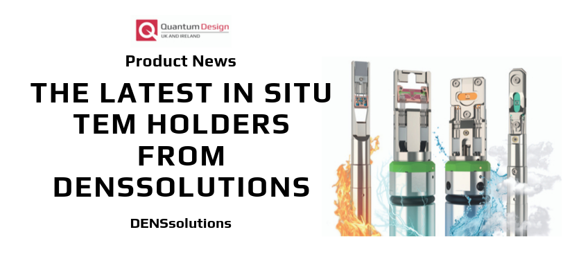 The latest In Situ TEM holders from DENSSolutions
