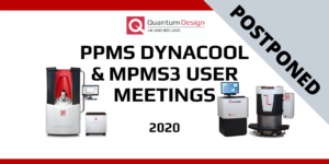 Postponed Quantum Design MPMS 3 and PPMS DynaCool User Meetings