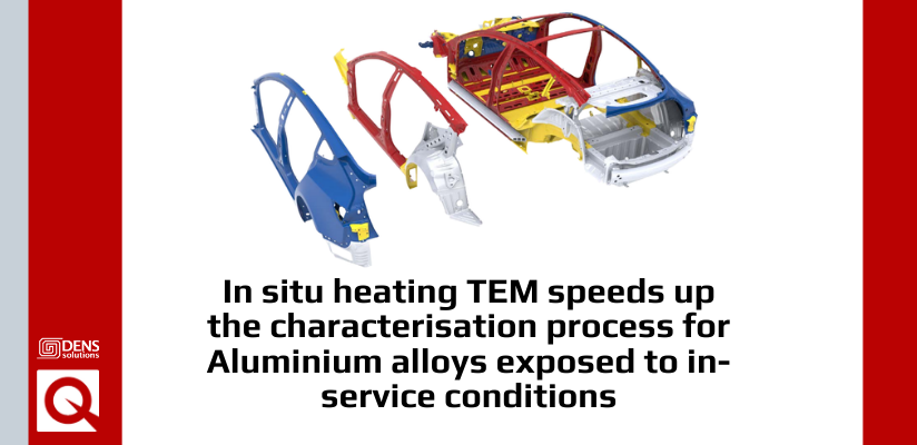 In situ heating TEM speeds up the characterisation process for Aluminium alloys exposed to in-service conditions