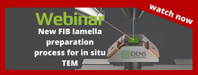 Webinar: New FIB lamella Preparation Process for in Situ TEM 🗓