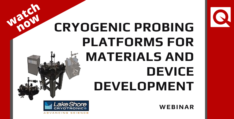 Watch Now:  Cryogenic Probing Platforms for Materials and Device Development