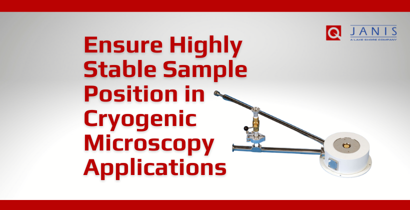 Ensure Highly Stable Sample Position in Cryogenic Microscopy Applications
